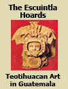 Teotihuacan influence Mayan art incensarios archaeology Tiquisate Escuintla Guatemala