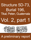 Tikal Burial 196 Tomb of the Jade Jaguar Structure 5D 73 Peten Guatemala Vol 2, Part 1