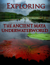Exploring The Ancient Maya Underwaterworld