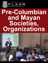 Societies, Organizations focused on Pre-Columbian Mesoamerica in general, and Maya topics in particular