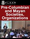 Societies, Organizations focused on Pre-Columbian Mesoamerica in general, and Maya topics in particular
