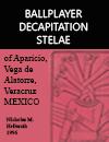 Ballplayer Decapitation Stelae Aparicio Vega Alatorre Veracruz 1996